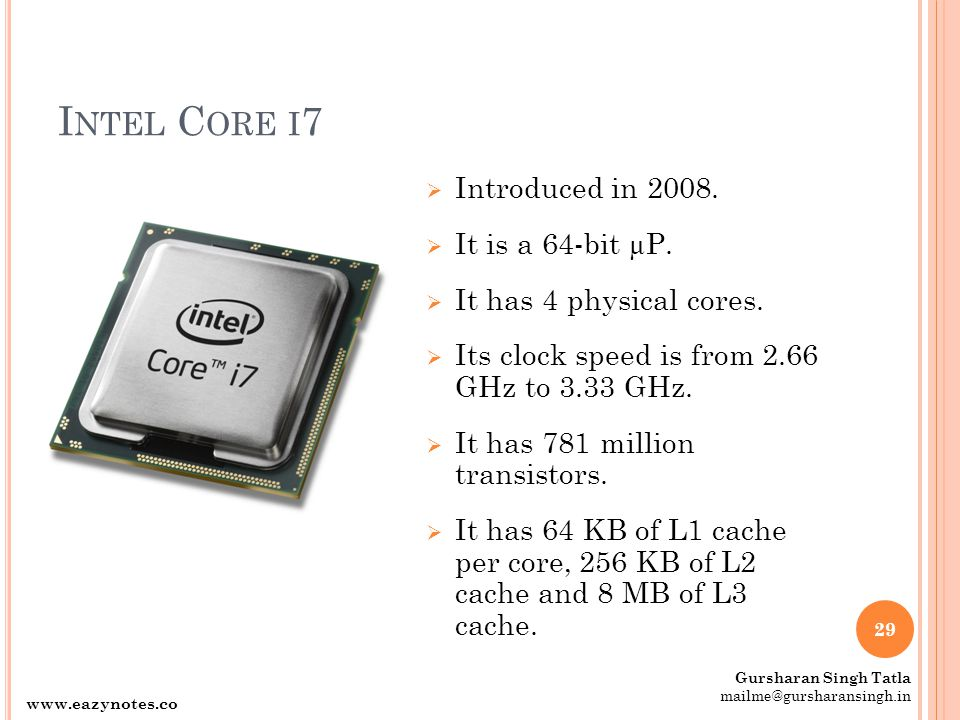 I NTEL C ORE I 7  Introduced in 2008.  It is a 64-bit µP.