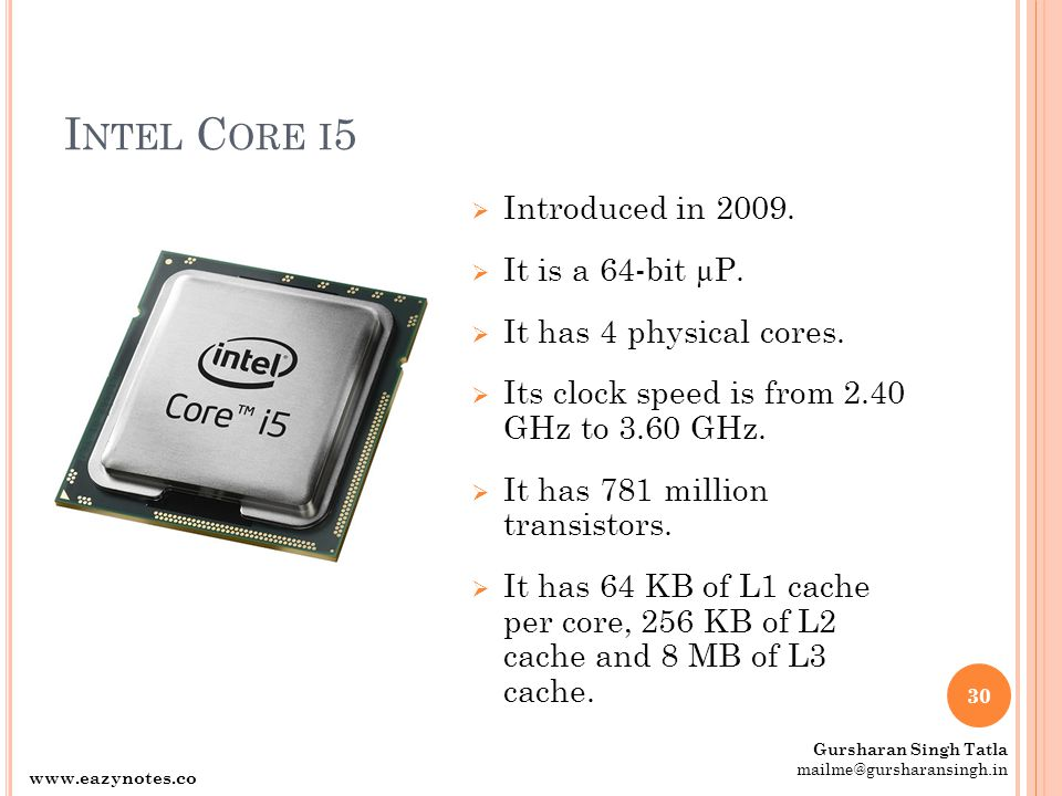 I NTEL C ORE I 5  Introduced in 2009.  It is a 64-bit µP.