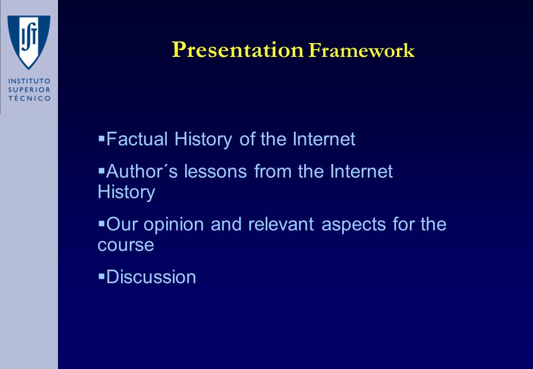 Presentation Framework  Factual History of the Internet  Author´s lessons from the Internet History  Our opinion and relevant aspects for the course  Discussion