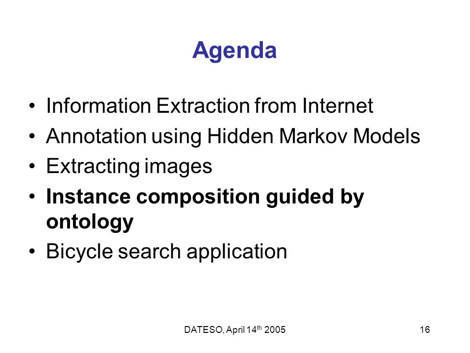 DATESO, April 14 th 200516 Agenda Information Extraction from Internet Annotation using Hidden Markov Models Extracting images Instance composition gu