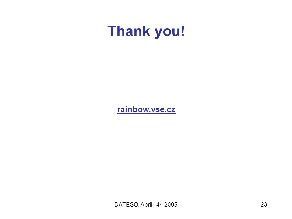 DATESO, April 14 th 200523 Thank you! rainbow.vse.cz
