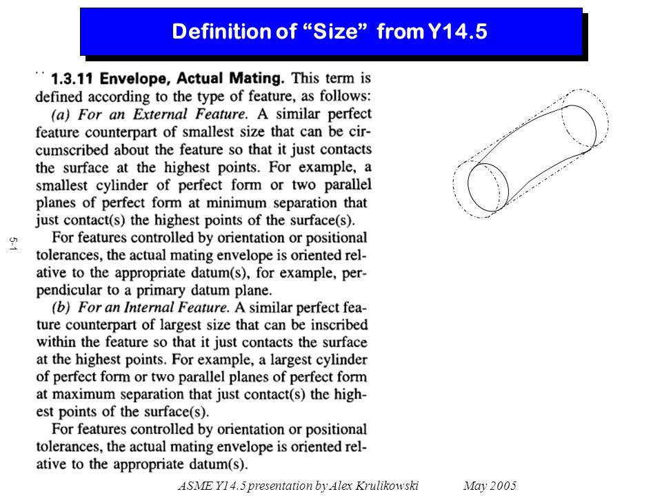 """ASME Y14.5 presentation by Alex Krulikowski May 2005 5-1 Definition of """"Size"""" from Y14.5"""