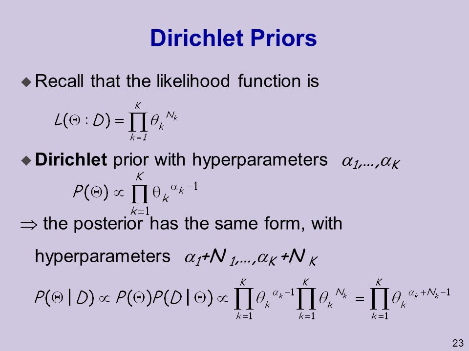 23 Dirichlet Priors u Recall that the likelihood function is  Dirichlet prior with hyperparameters  1,…,  K  the posterior has the same form, with