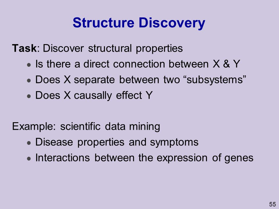 "55 Structure Discovery Task: Discover structural properties l Is there a direct connection between X & Y l Does X separate between two ""subsystems"" l"