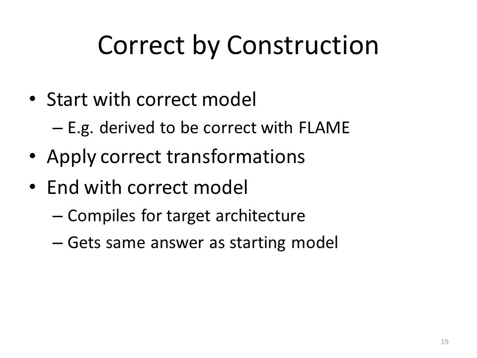 Correct by Construction Start with correct model – E.g.