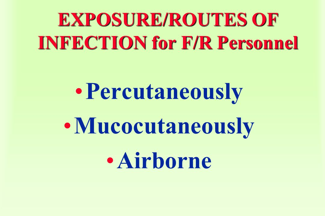 EXPOSURE/ROUTES OF INFECTION for F/R Personnel Percutaneously Mucocutaneously Airborne