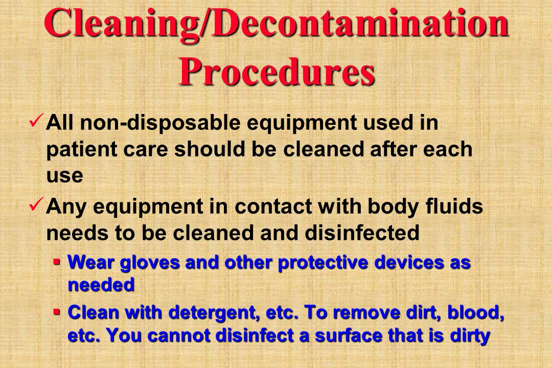 Cleaning/Decontamination Procedures All non-disposable equipment used in patient care should be cleaned after each use Any equipment in contact with b