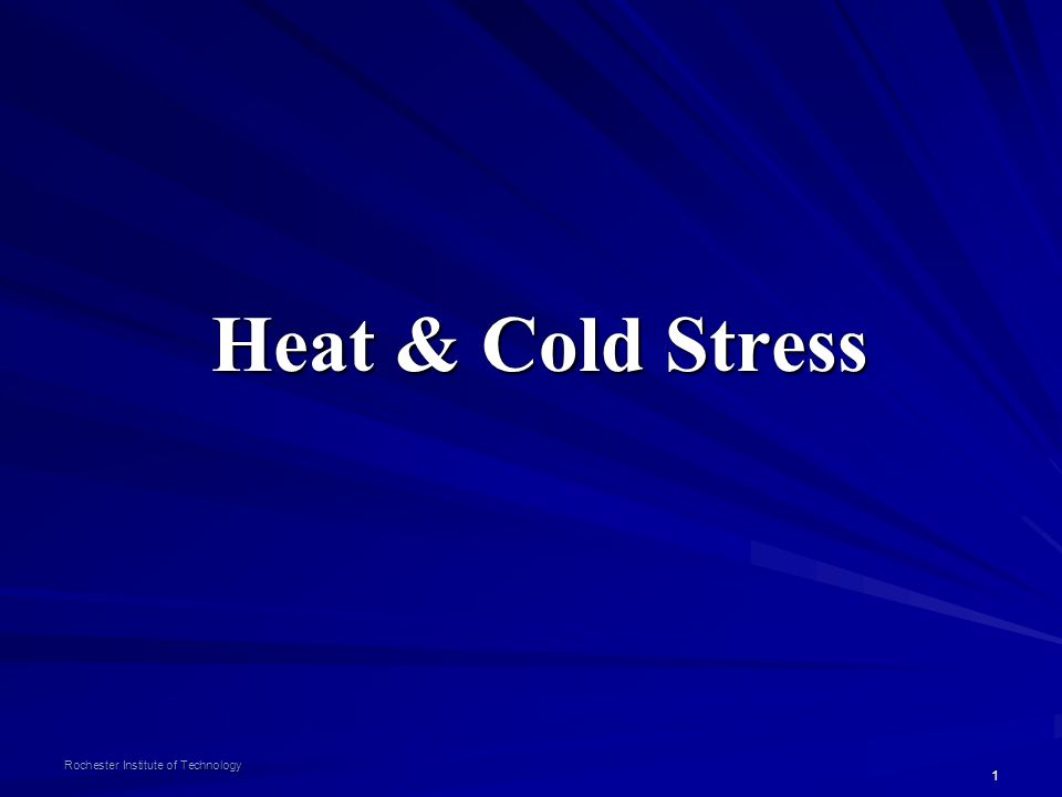 1 Rochester Institute of Technology Heat & Cold Stress