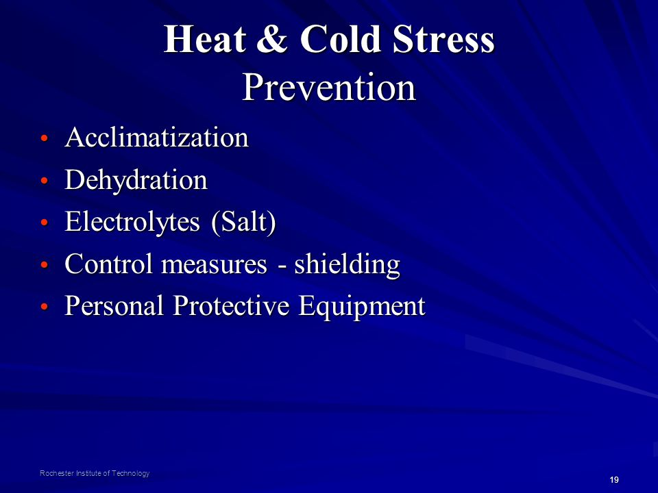 19 Rochester Institute of Technology Heat & Cold Stress Prevention Acclimatization Acclimatization Dehydration Dehydration Electrolytes (Salt) Electro
