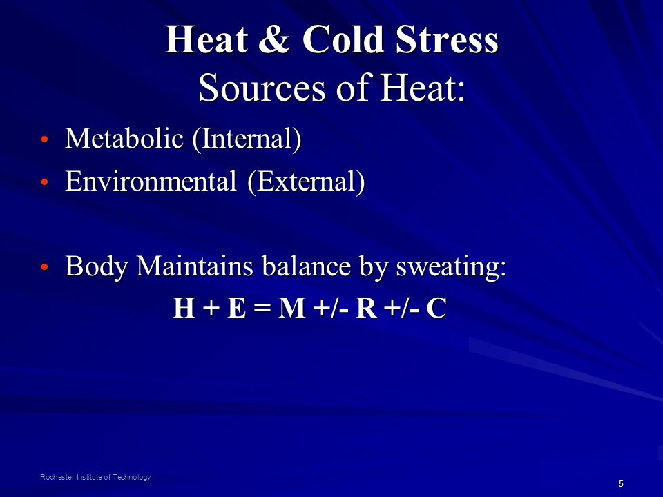 5 Rochester Institute of Technology Heat & Cold Stress Sources of Heat: Metabolic (Internal) Metabolic (Internal) Environmental (External) Environment