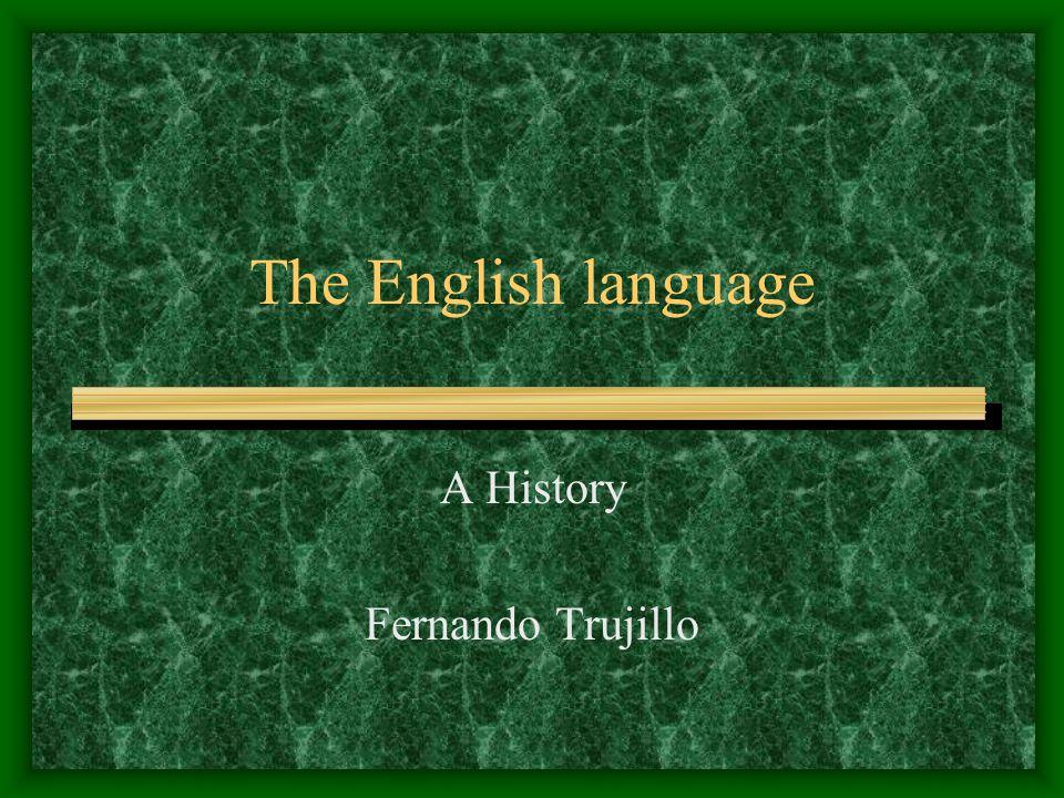 The English language A History Fernando Trujillo