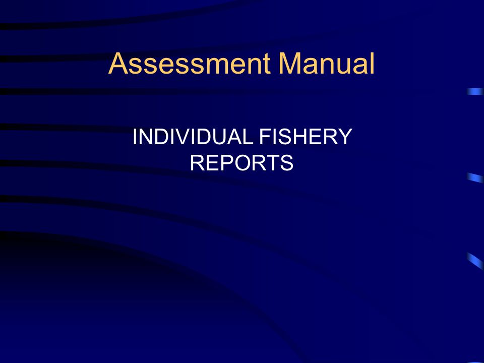 Assessment Manual INDIVIDUAL FISHERY REPORTS