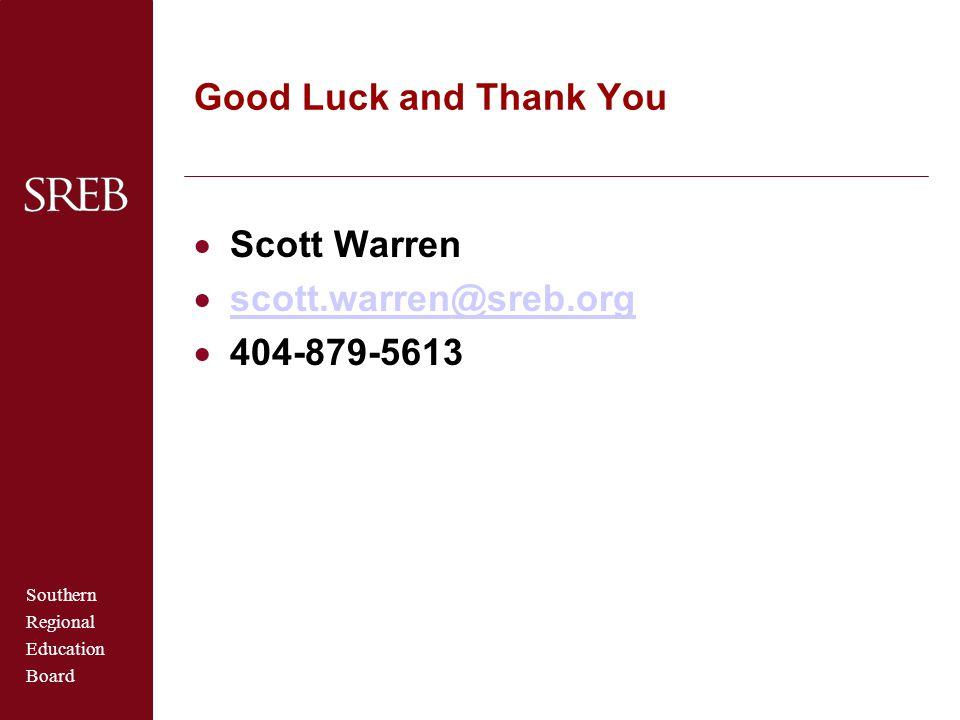 Southern Regional Education Board Good Luck and Thank You  Scott Warren  scott.warren@sreb.org scott.warren@sreb.org  404-879-5613