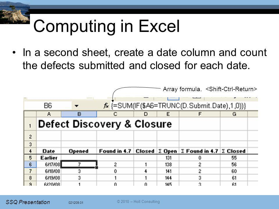 021209.01 SSQ Presentation © 2010 – Holl Consulting Computing in Excel In a second sheet, create a date column and count the defects submitted and clo