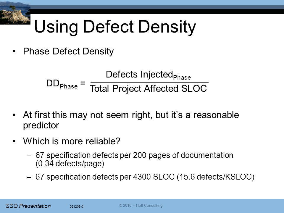 021209.01 SSQ Presentation © 2010 – Holl Consulting Using Defect Density Phase Defect Density DD Phase = At first this may not seem right, but it's a