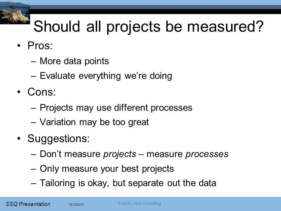 021209.01 SSQ Presentation © 2010 – Holl Consulting Should all projects be measured.