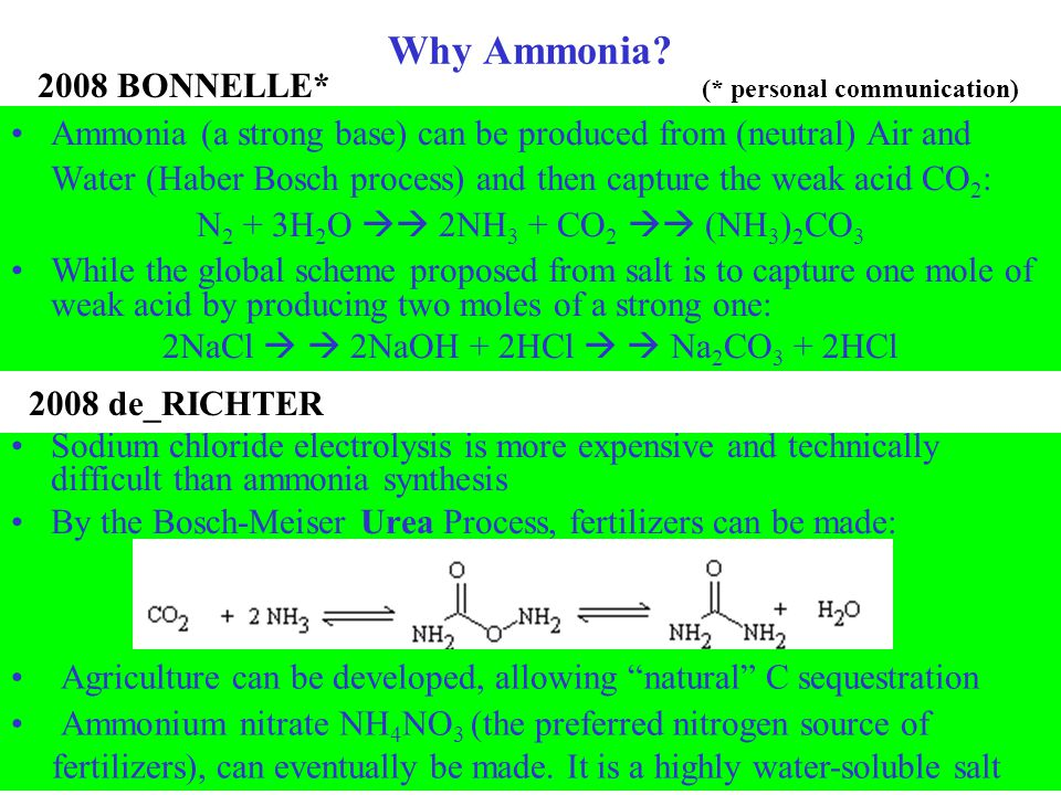 Why Ammonia? Ammonia (a strong base) can be produced from (neutral) Air and Water (Haber Bosch process) and then capture the weak acid CO 2 : N 2 + 3H
