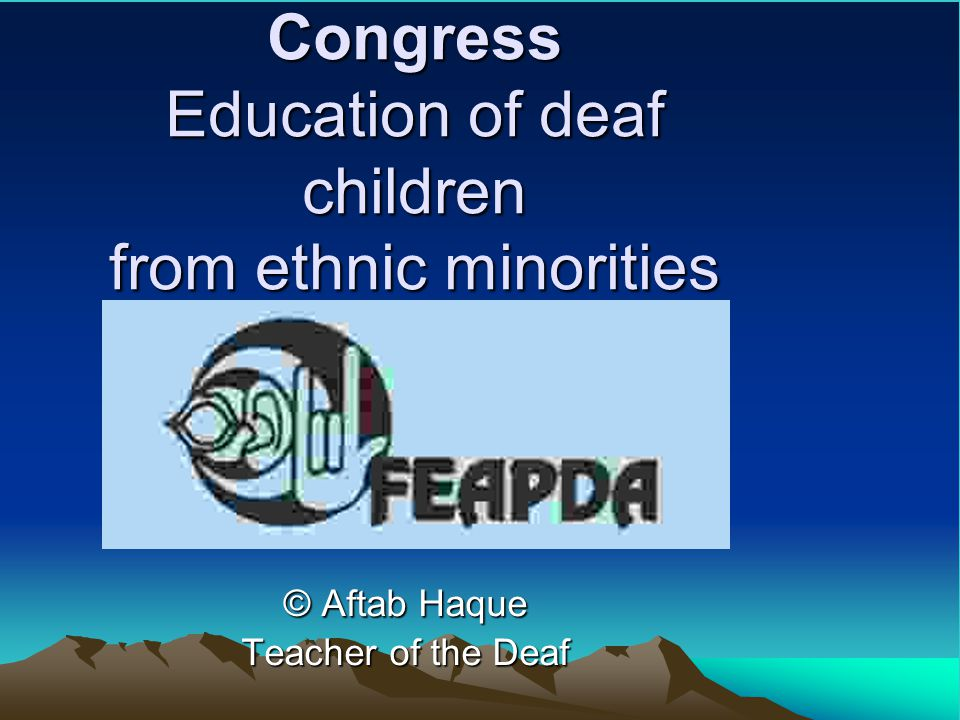FEAPDA 2005 - 19th Congress Education of deaf children from ethnic minorities © Aftab Haque Teacher of the Deaf