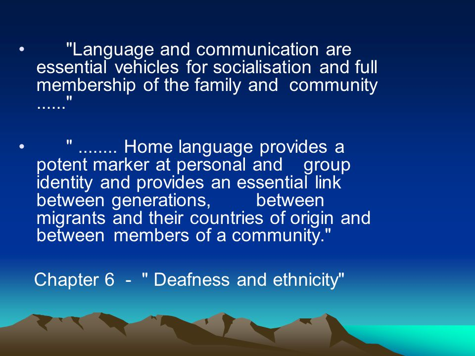 Language and communication are essential vehicles for socialisation and full membership of the family and community...... ........