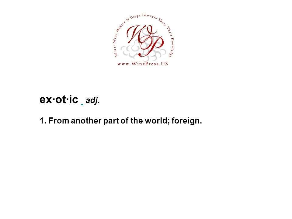 ex·ot·ic adj. 1. From another part of the world; foreign.