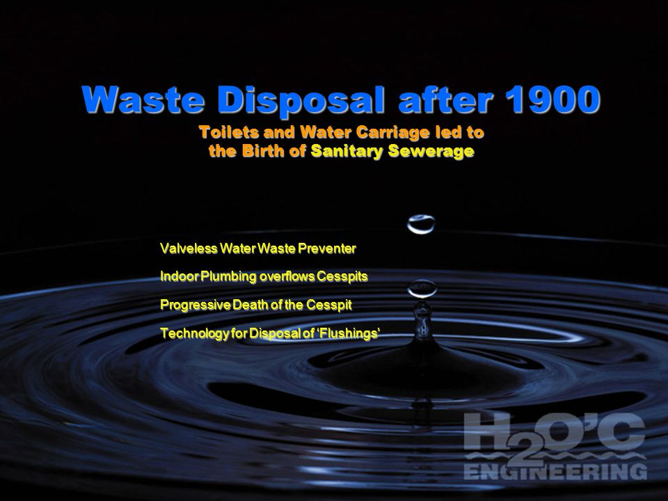 Waste Disposal after 1900 Toilets and Water Carriage led to the Birth of Sanitary Sewerage Valveless Water Waste Preventer Indoor Plumbing overflows Cesspits Progressive Death of the Cesspit Technology for Disposal of 'Flushings'