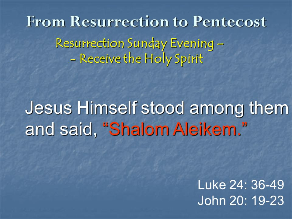 From Resurrection to Pentecost Resurrection Sunday Evening – Resurrection Sunday Evening – - Receive the Holy Spirit - Receive the Holy Spirit Jesus H