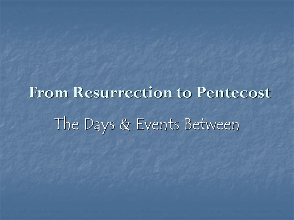 From Resurrection to Pentecost Later Resurrection Sunday – Later Resurrection Sunday – - Road to Emmaus - Road to Emmaus Luke 24: 25-27 foolish & slow of heart Consequently, faith comes from hearing the message, and the message is heard through the word of Christ.