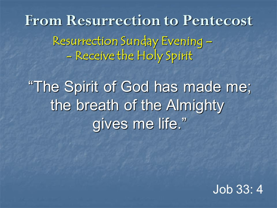 "From Resurrection to Pentecost Resurrection Sunday Evening – Resurrection Sunday Evening – - Receive the Holy Spirit - Receive the Holy Spirit ""The Sp"