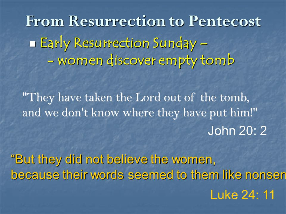 From Resurrection to Pentecost Early Resurrection Sunday – Early Resurrection Sunday – - women discover empty tomb - women discover empty tomb