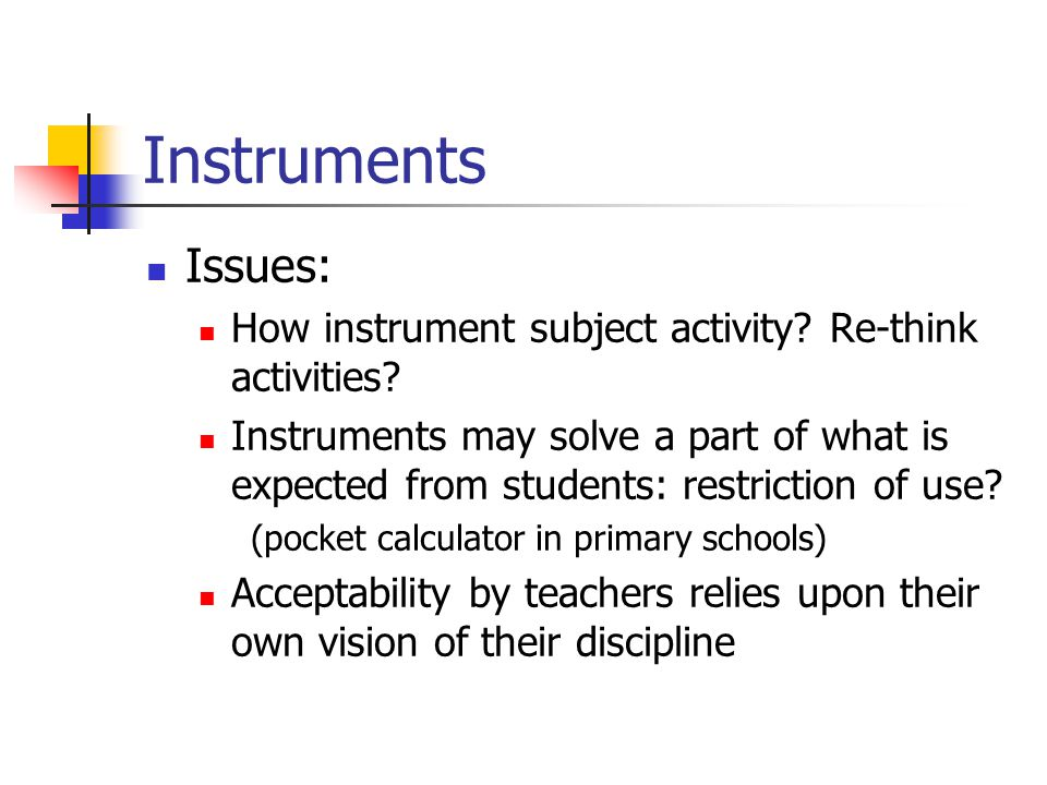 Instruments Issues: How instrument subject activity.