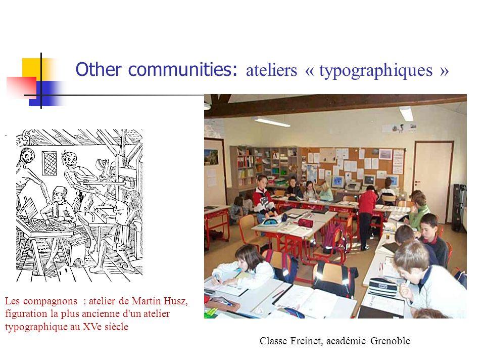 Other communities: ateliers « typographiques » Les compagnons : atelier de Martin Husz, figuration la plus ancienne d un atelier typographique au XVe siècle Classe Freinet, académie Grenoble