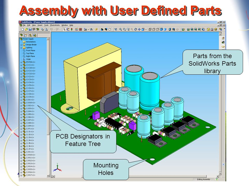 Assembly with User Defined Parts Mounting Holes Parts from the SolidWorks Parts library PCB Designators in Feature Tree