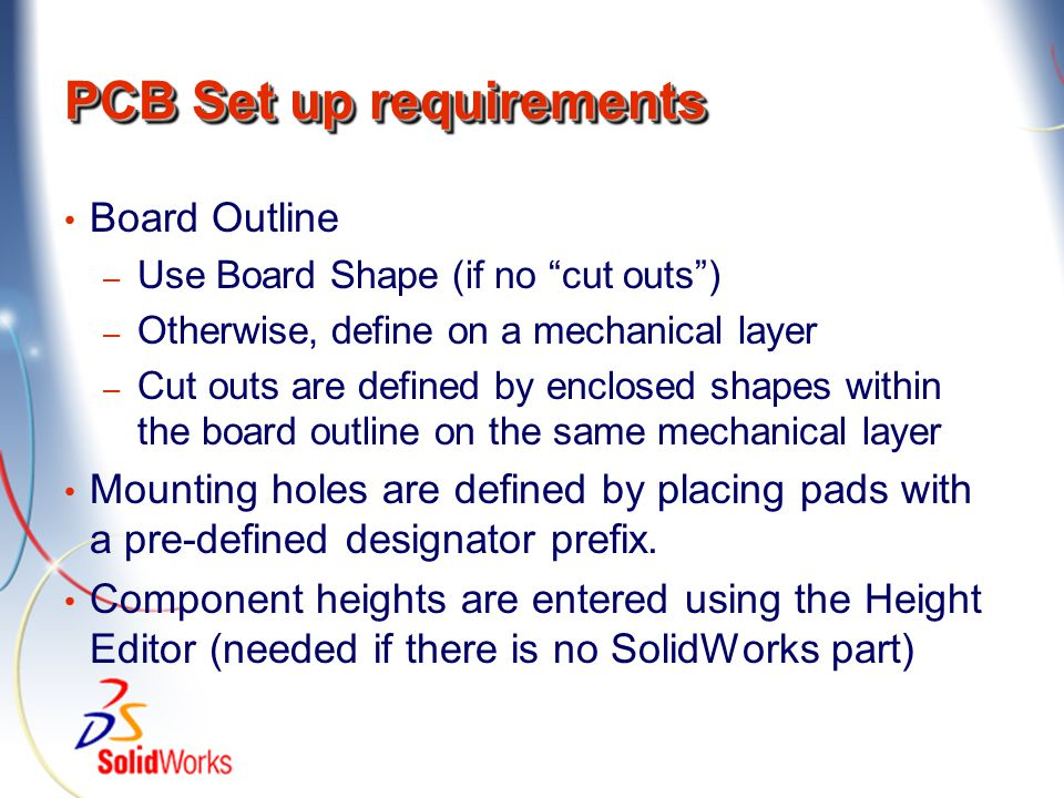 Board Outline Board Outline is defined by an enclosed shape on a mechanical layer or you can use the Board Shape Cut outs are defined by enclosed shapes on the outline mechanical layer