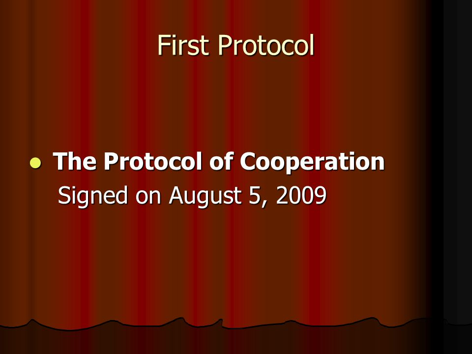 First Protocol The Protocol of Cooperation The Protocol of Cooperation Signed on August 5, 2009 Signed on August 5, 2009