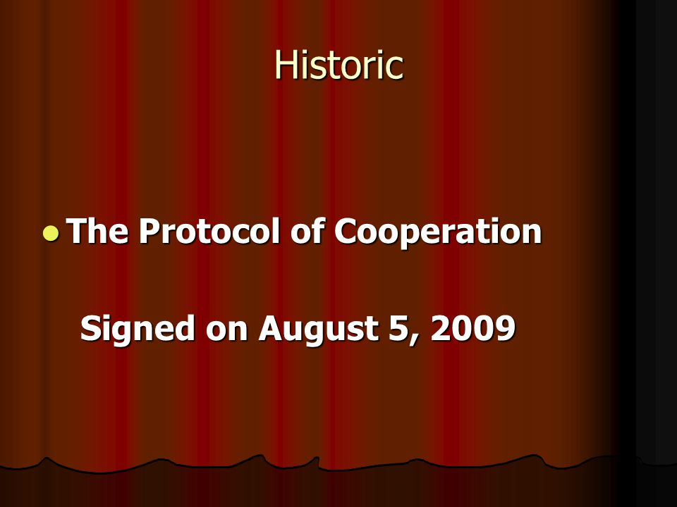 Historic The Protocol of Cooperation The Protocol of Cooperation Signed on August 5, 2009 Signed on August 5, 2009