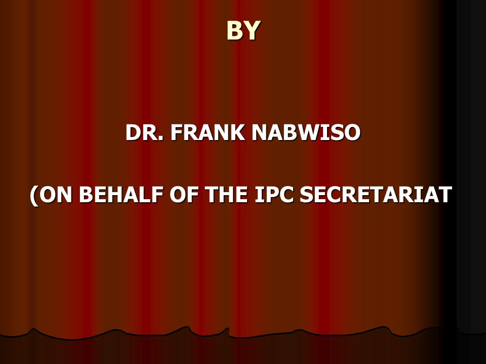 BY DR. FRANK NABWISO (ON BEHALF OF THE IPC SECRETARIAT