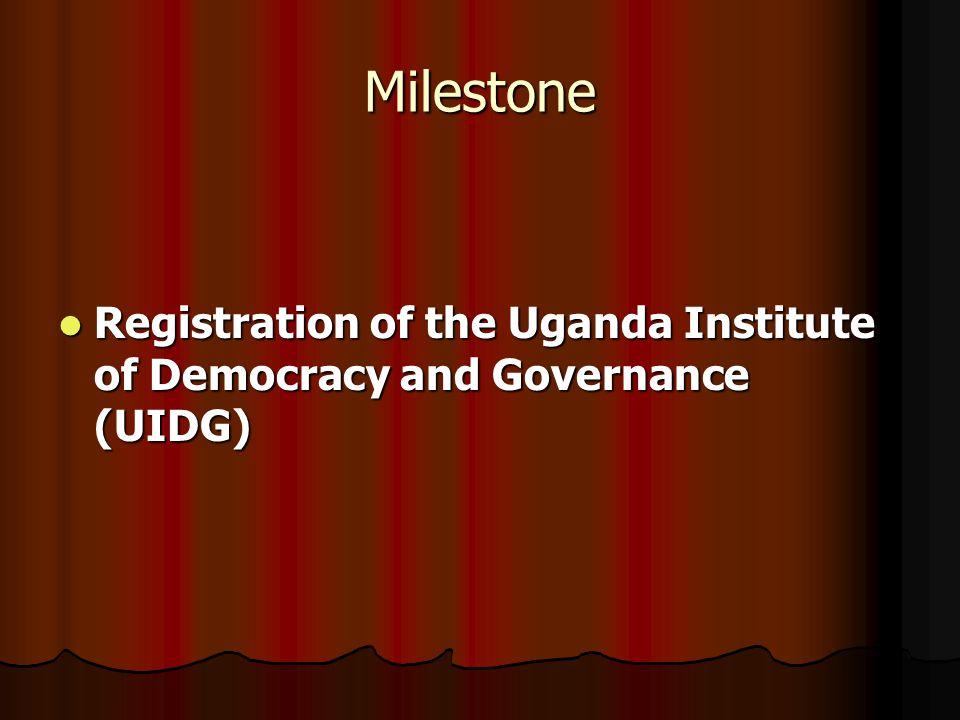 Milestone Registration of the Uganda Institute of Democracy and Governance (UIDG) Registration of the Uganda Institute of Democracy and Governance (UIDG)