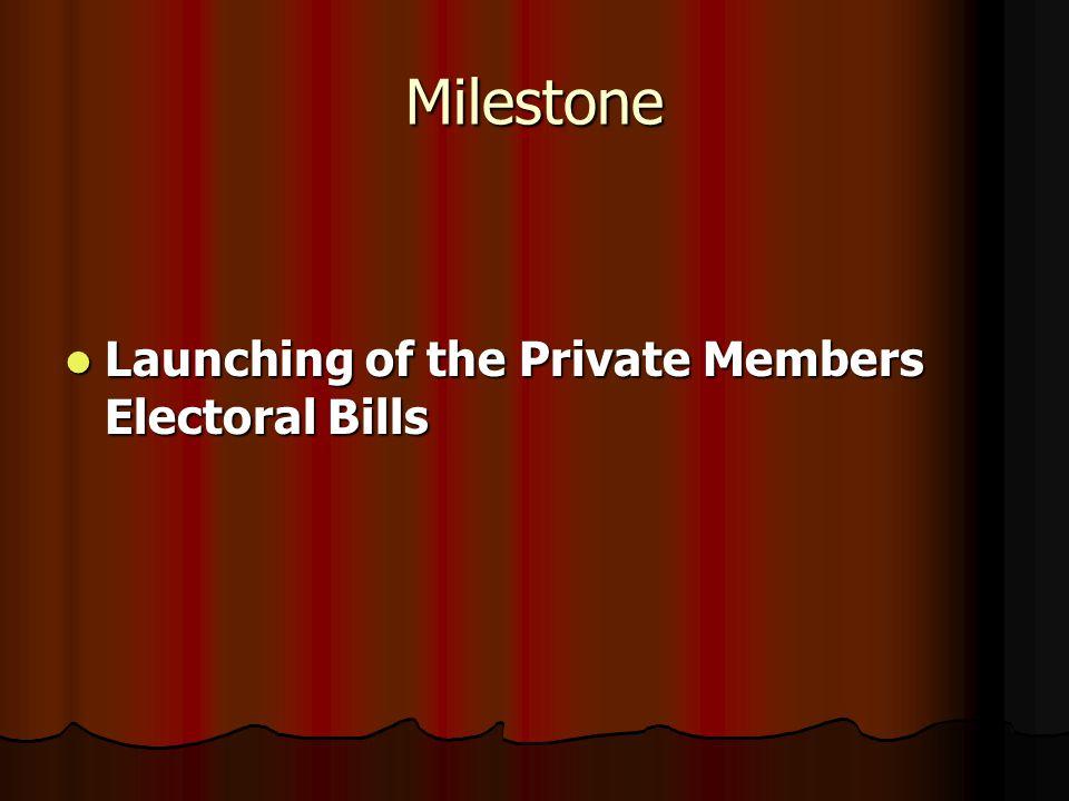Milestone Launching of the Private Members Electoral Bills Launching of the Private Members Electoral Bills