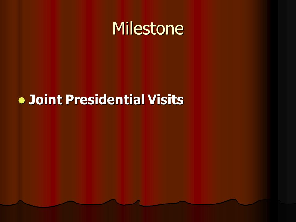 Milestone Joint Presidential Visits Joint Presidential Visits