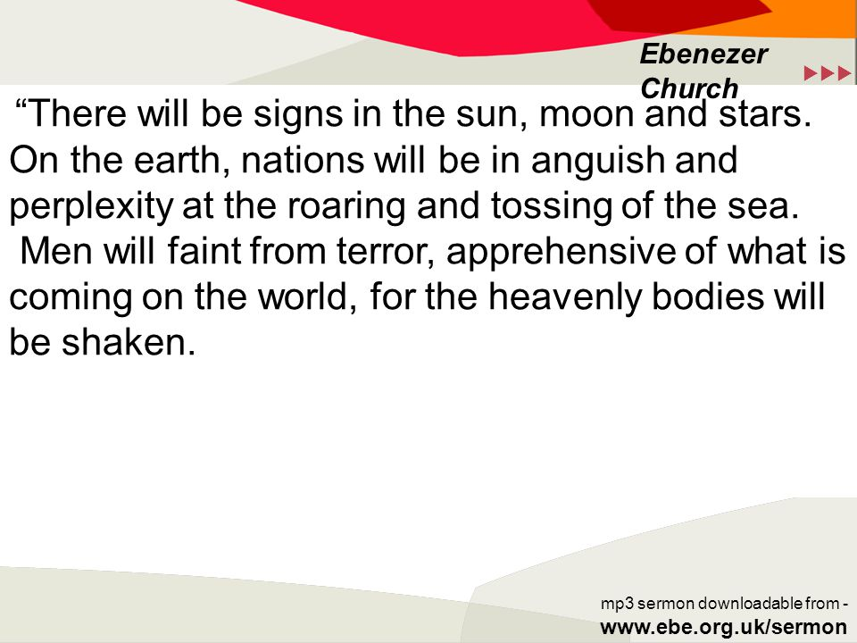  Ebenezer Church mp3 sermon downloadable from - www.ebe.org.uk/sermon There will be signs in the sun, moon and stars.