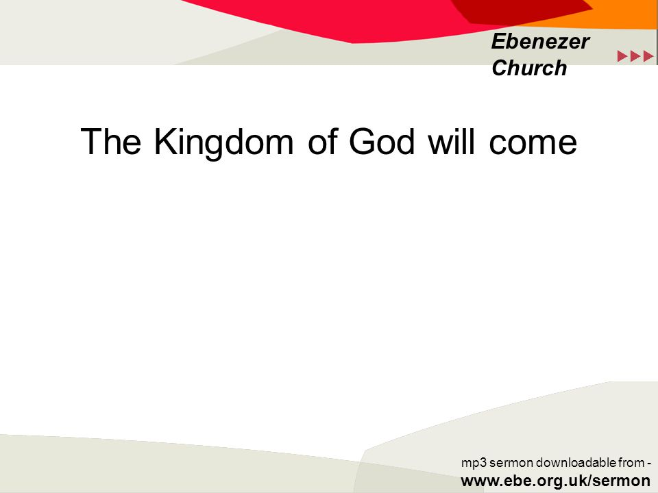  Ebenezer Church mp3 sermon downloadable from - www.ebe.org.uk/sermon The Kingdom of God will come