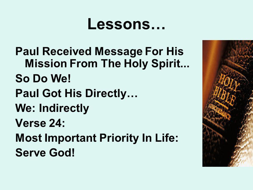 Lessons… Paul Received Message For His Mission From The Holy Spirit... So Do We! Paul Got His Directly… We: Indirectly Verse 24: Most Important Priori