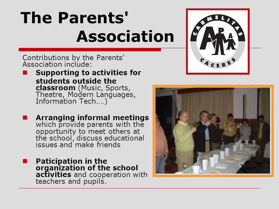 The Parents' Association Contributions by the Parents' Association include: Supporting to activities for students outside the classroom (Music, Sports