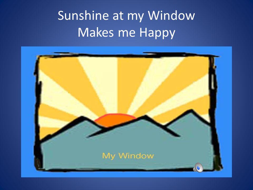 Sunshine at my Window Makes me Happy