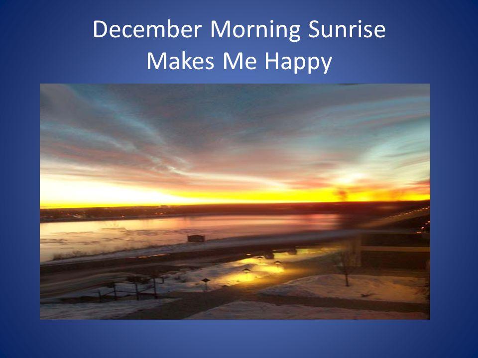 December Morning Sunrise Makes Me Happy