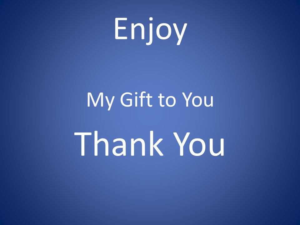 Enjoy My Gift to You Thank You