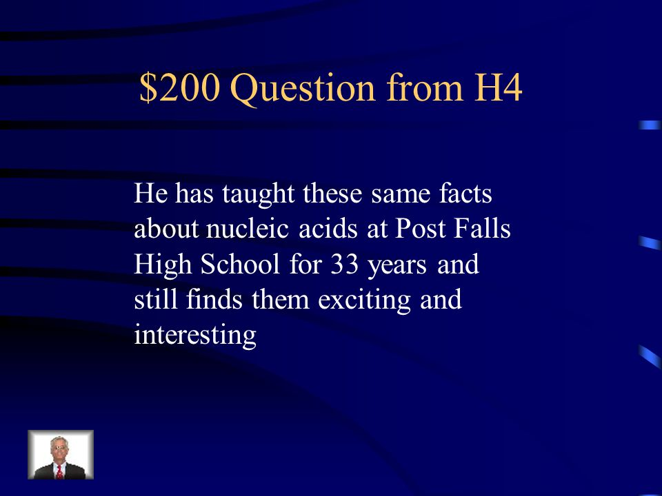 $100 Answer from H4 Who are Watson and Crick?