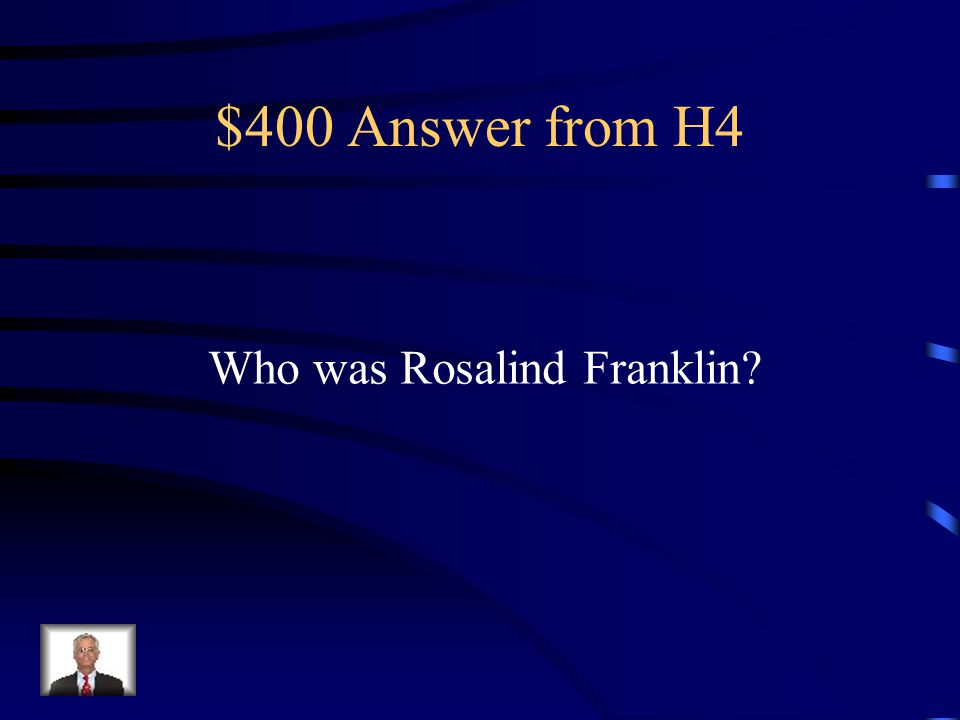 $400 Question from H4 She did important work with Watson and Crick (producing X-ray photos of helical DNA) but didn't get the Nobel prize because she was deceased by that time