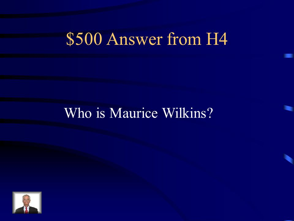 $500 Question from H4 Franklin's research partner in DNA X-ray who shared the 1962 Nobel Prize for biochemistry with Watson and Crick