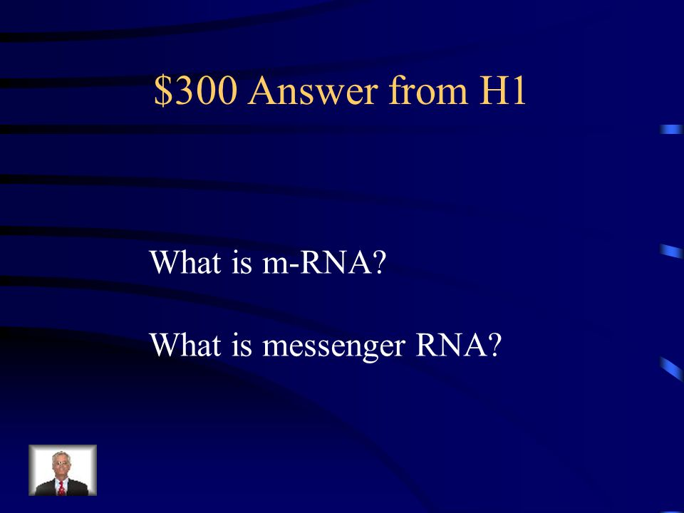 $300 Question from H1 It carries a coded message from the DNA to the ribosomes.